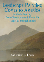 cover for Katherine L. Lewis's Landscape Painting Comes to America: A World Journey from Classic through Plein Air�Apelles through Inness
