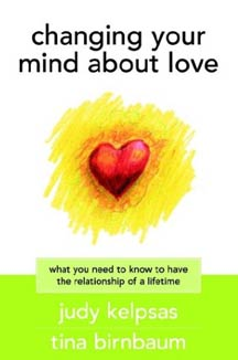 cover art of Judy Kelpsas and Tina Birnbaum's Changing Your Mind About Love: What You Need to Know to Have the Relationship of a Lifetime
